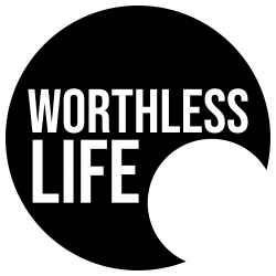 a worthless life.